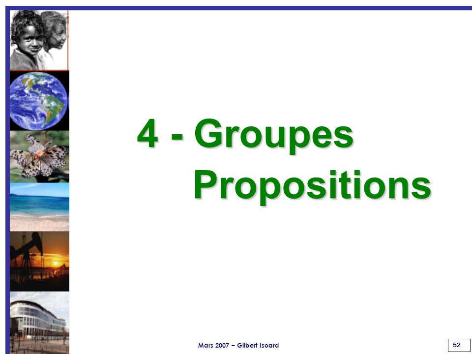 Mars 2007 – Gilbert Isoard 52 4 - Groupes Propositions Propositions