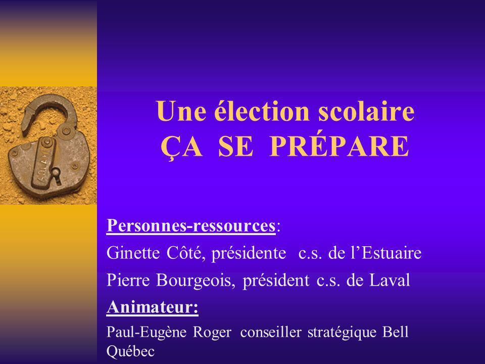 Une élection scolaire ÇA SE PRÉPARE Personnes-ressources: Ginette Côté, présidente c.s. de l'Estuaire Pierre Bourgeois, président c.s. de Laval Animat