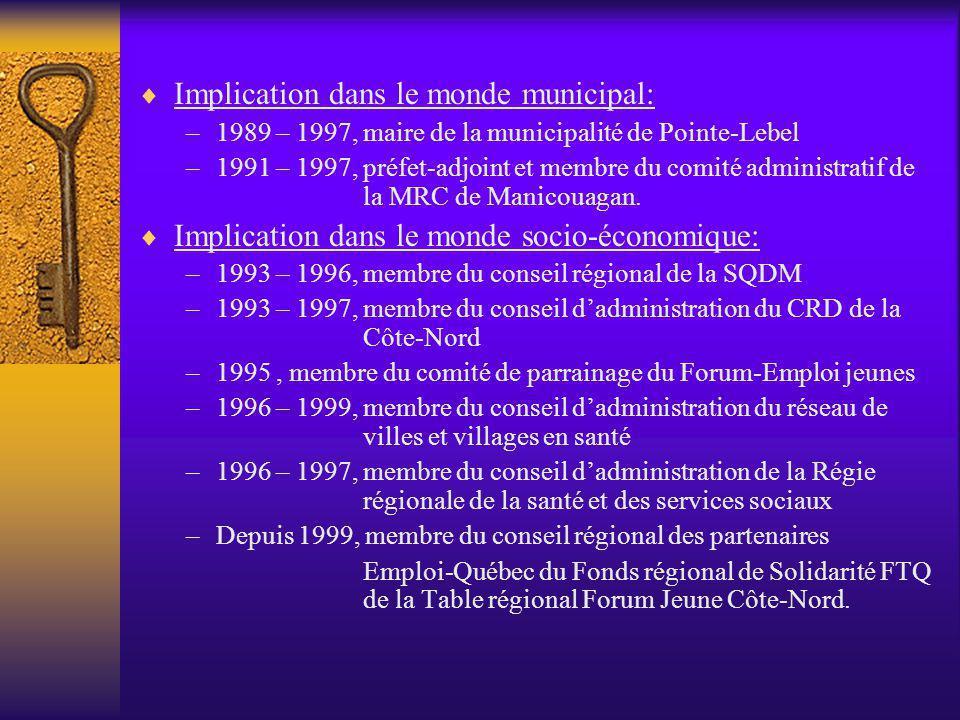  Implication dans le monde municipal: –1989 – 1997, maire de la municipalité de Pointe-Lebel –1991 – 1997, préfet-adjoint et membre du comité adminis