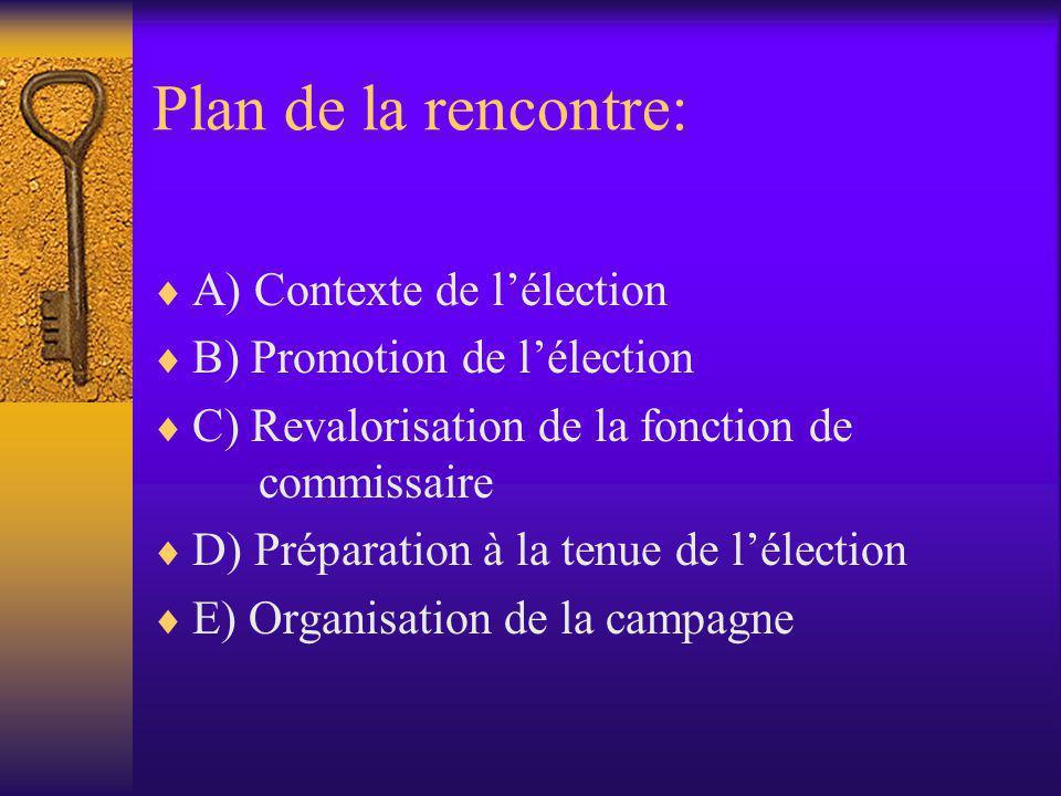 Plan de la rencontre:  A) Contexte de l'élection  B) Promotion de l'élection  C) Revalorisation de la fonction de commissaire  D) Préparation à la