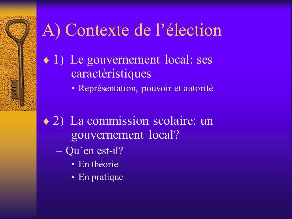 A) Contexte de l'élection  1) Le gouvernement local: ses caractéristiques •Représentation, pouvoir et autorité  2) La commission scolaire: un gouver