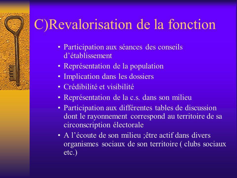 C)Revalorisation de la fonction •Participation aux séances des conseils d'établissement •Représentation de la population •Implication dans les dossier