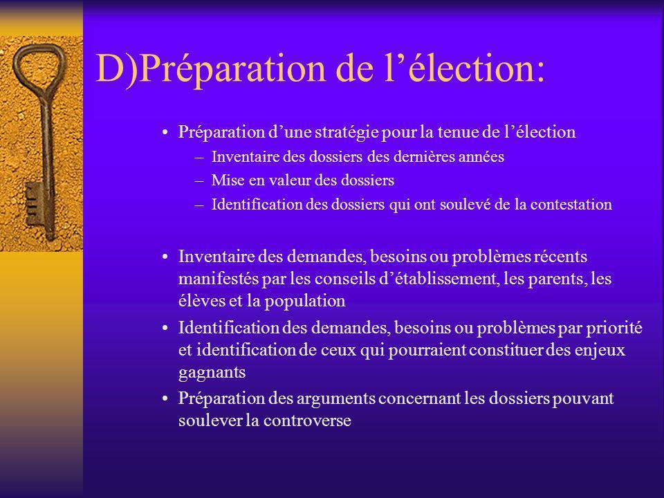 D)Préparation de l'élection: •Préparation d'une stratégie pour la tenue de l'élection –Inventaire des dossiers des dernières années –Mise en valeur de