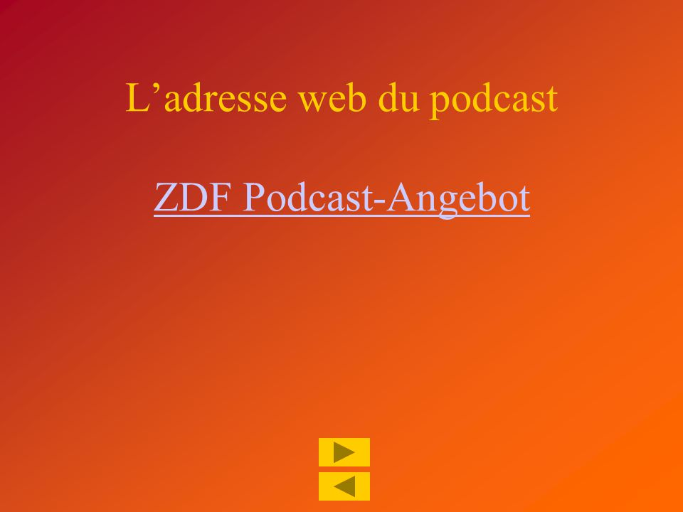 L'adresse web du podcast ZDF Podcast-Angebot ZDF Podcast-Angebot
