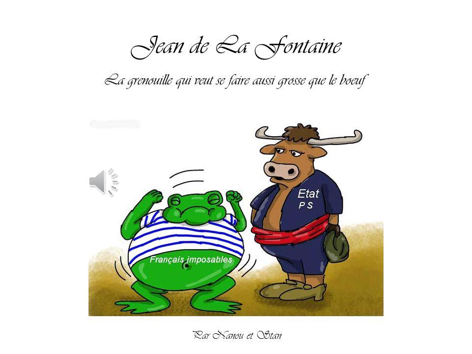 Jean de La Fontaine La grenouille qui veut se faire aussi grosse que le boeuf Par Nanou et Stan