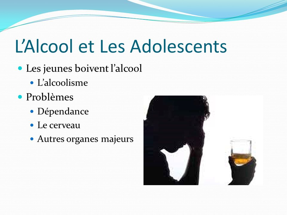 L'Alcool et Les Adolescents  Les jeunes boivent l'alcool  L'alcoolisme  Problèmes  Dépendance  Le cerveau  Autres organes majeurs