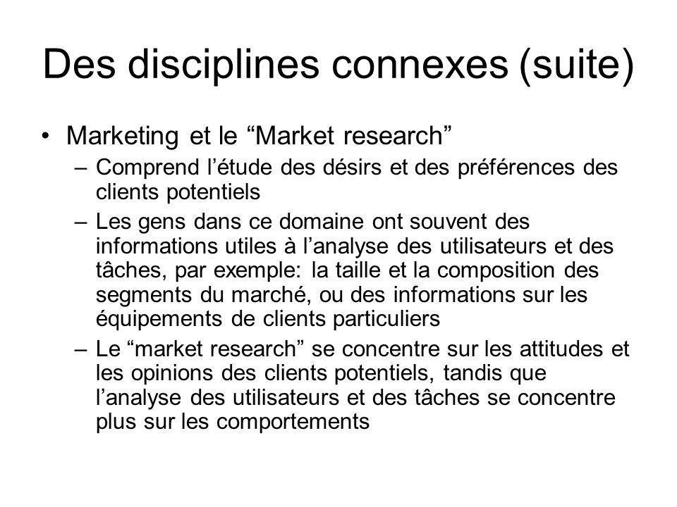 """Des disciplines connexes (suite) •Marketing et le """"Market research"""" –Comprend l'étude des désirs et des préférences des clients potentiels –Les gens d"""
