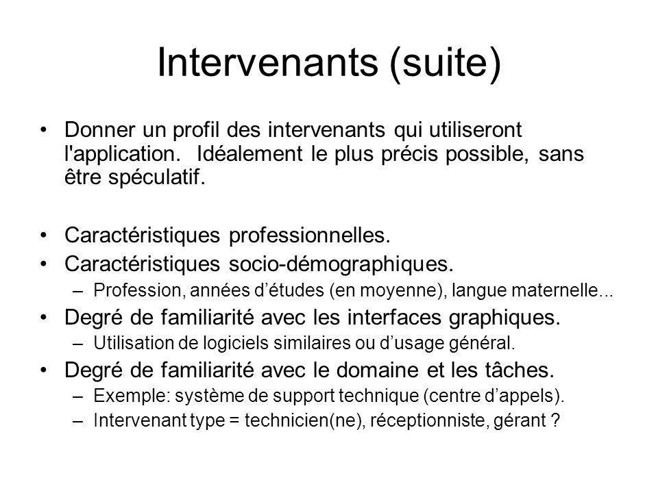 Intervenants (suite) •Donner un profil des intervenants qui utiliseront l'application. Idéalement le plus précis possible, sans être spéculatif. •Cara