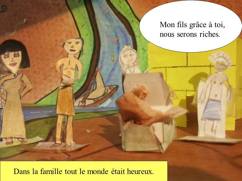 Dans la famille tout le monde était heureux. Mon fils grâce à toi, nous serons riches.