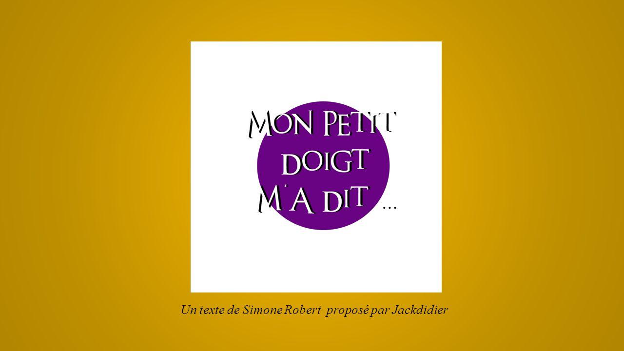 Un texte de Simone Robert proposé par Jackdidier