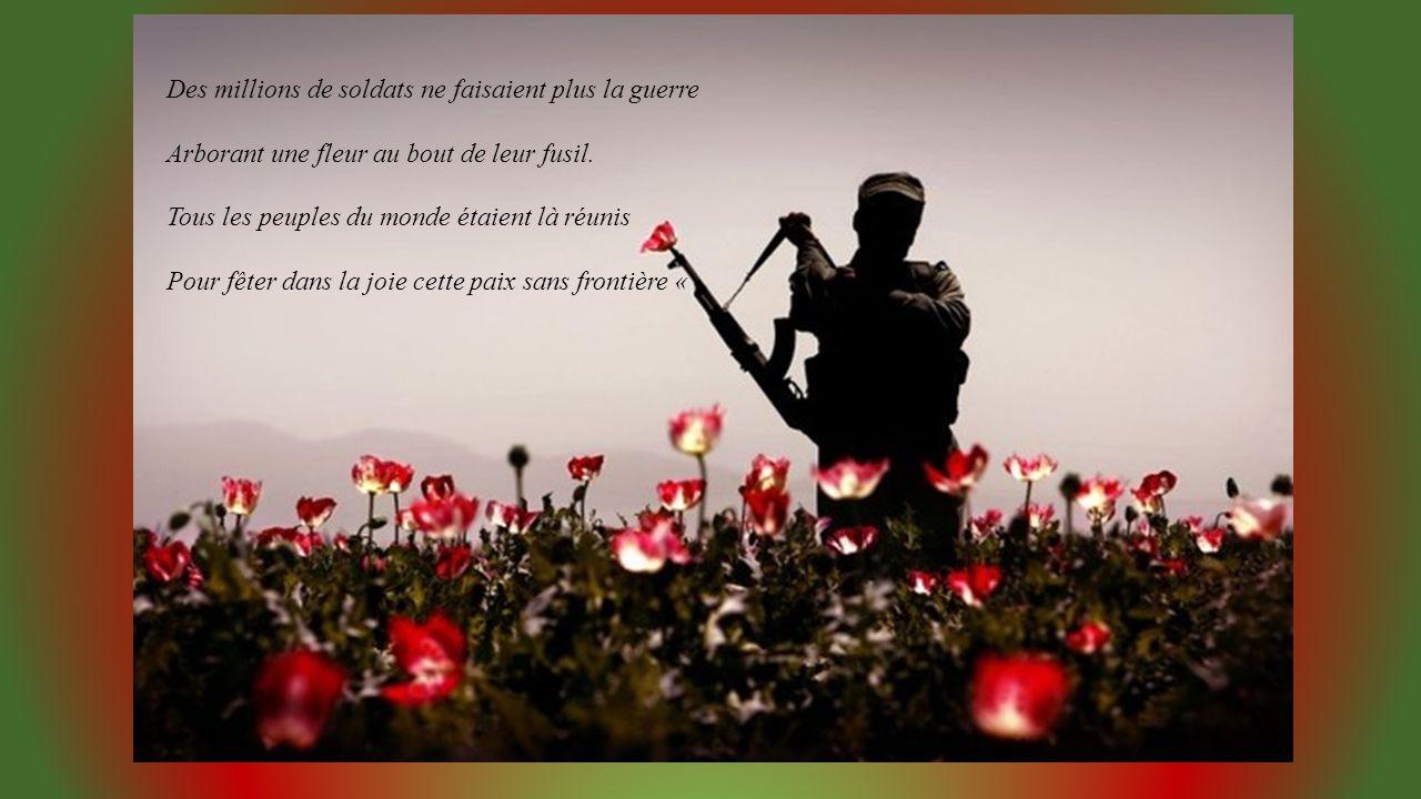 Des millions de soldats ne faisaient plus la guerre Arborant une fleur au bout de leur fusil.