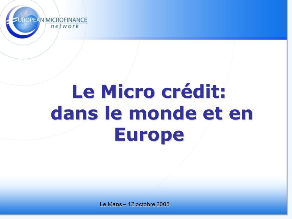Le Mans – 12 octobre 2005 Le Micro crédit: dans le monde et en Europe