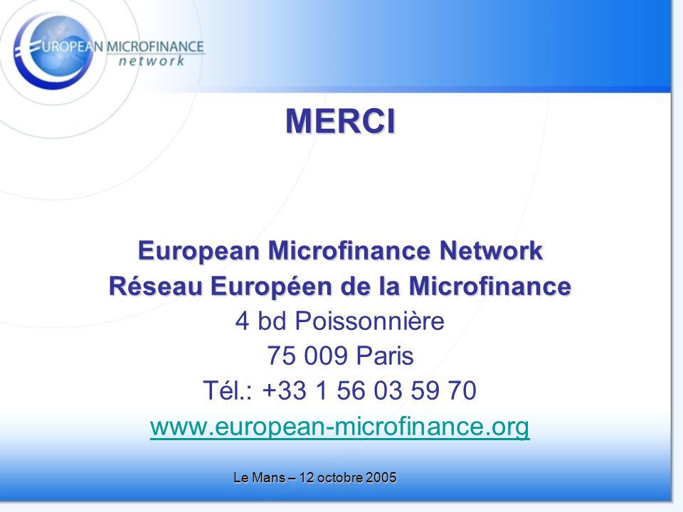 Le Mans – 12 octobre 2005 MERCI European Microfinance Network Réseau Européen de la Microfinance 4 bd Poissonnière 75 009 Paris Tél.: +33 1 56 03 59 70 www.european-microfinance.org