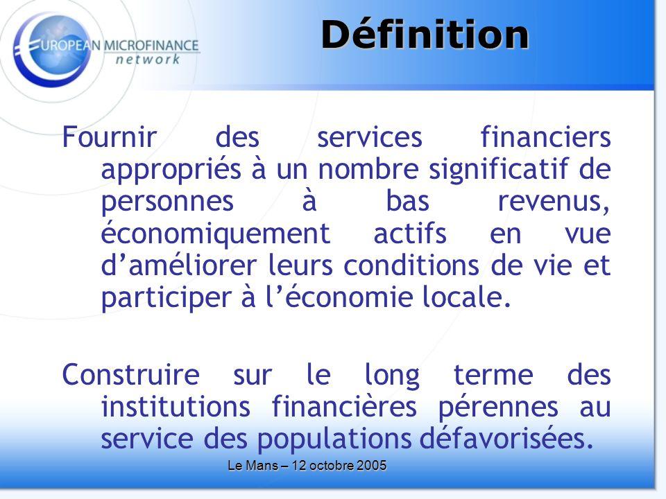 Le Mans – 12 octobre 2005 Fournir des services financiers appropriés à un nombre significatif de personnes à bas revenus, économiquement actifs en vue d'améliorer leurs conditions de vie et participer à l'économie locale.