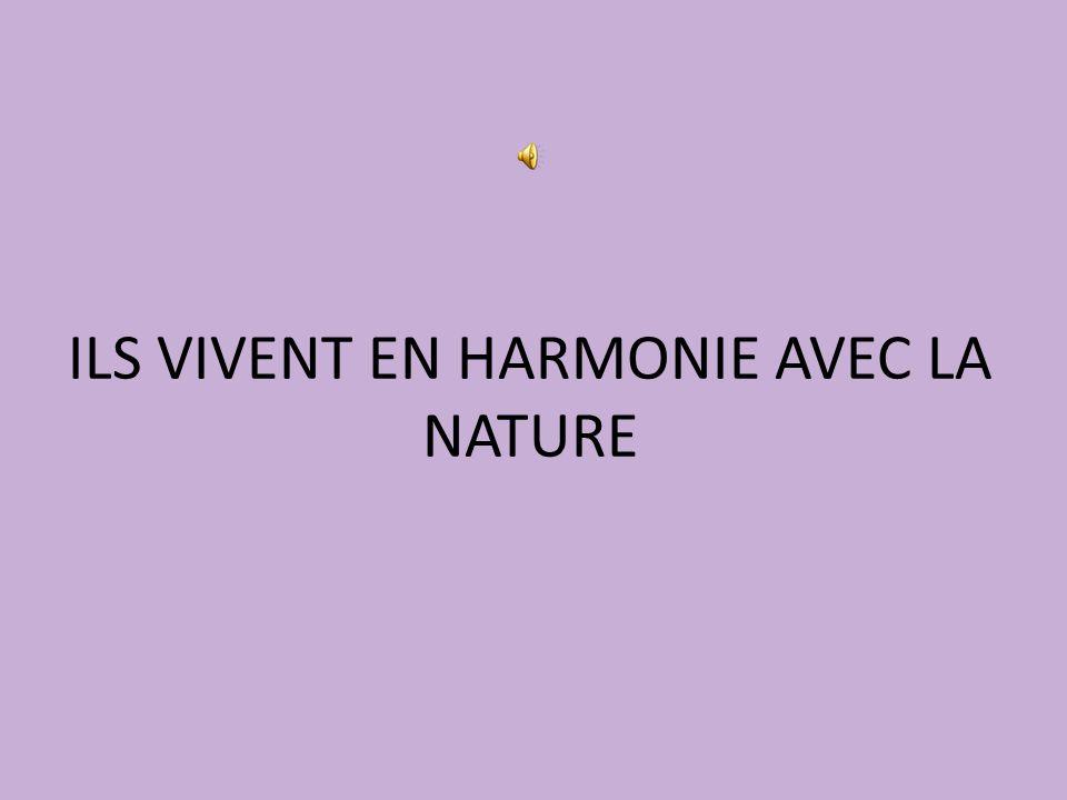 ILS VIVENT EN HARMONIE AVEC LA NATURE