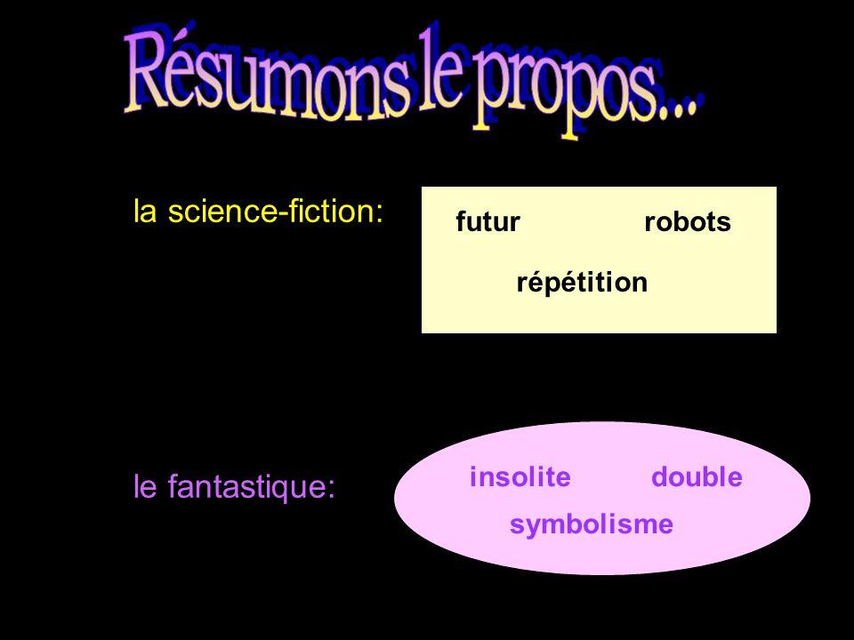 LES MÉCANISMES LITTÉRAIRES… Science-fiction décomposition du récit répétition d'événements Fantastique symbolisme héros