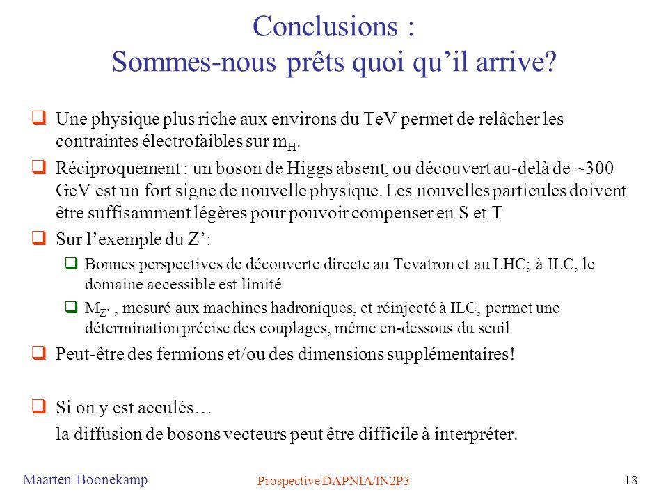 Maarten Boonekamp Prospective DAPNIA/IN2P3 18 Conclusions : Sommes-nous prêts quoi qu'il arrive?  Une physique plus riche aux environs du TeV permet