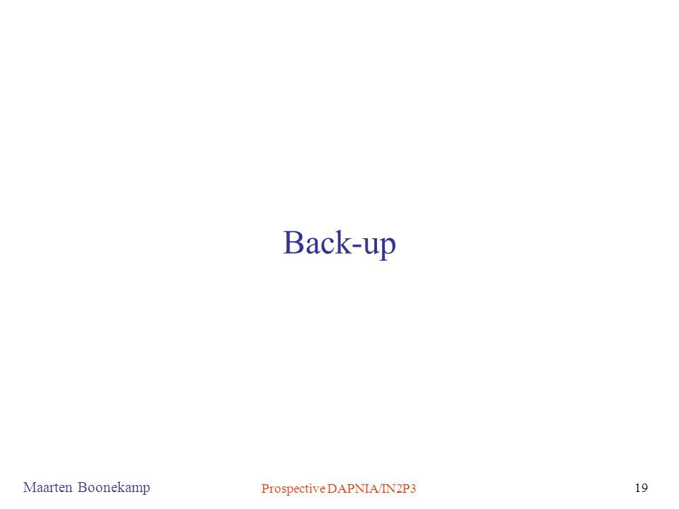 Maarten Boonekamp Prospective DAPNIA/IN2P3 19 Back-up