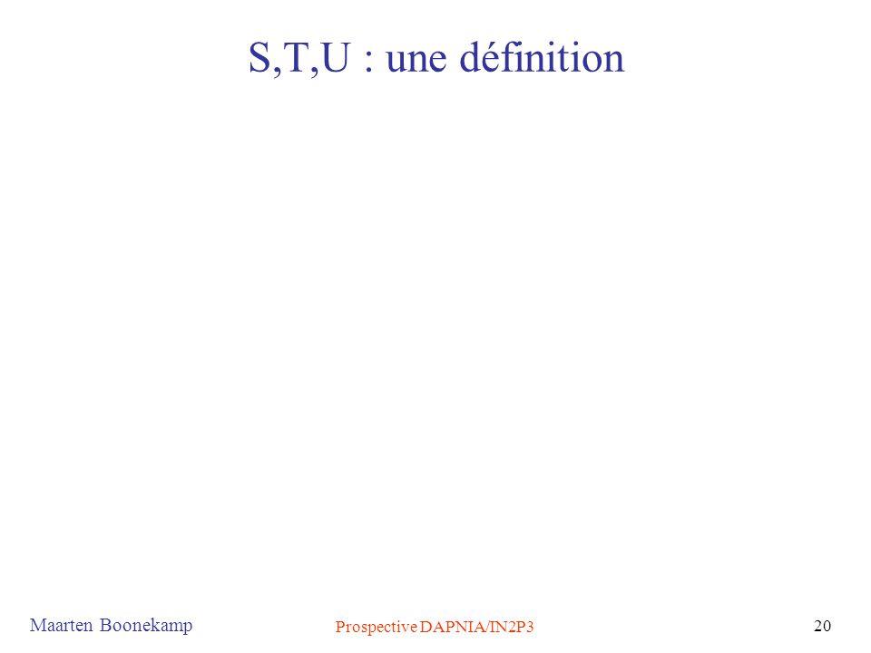Maarten Boonekamp Prospective DAPNIA/IN2P3 20 S,T,U : une définition