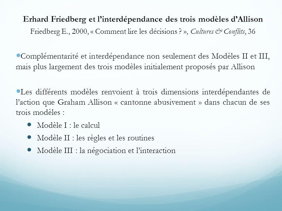 Erhard Friedberg et l'interdépendance des trois modèles d'Allison Friedberg E., 2000, « Comment lire les décisions ? », Cultures & Conflits, 36  Comp