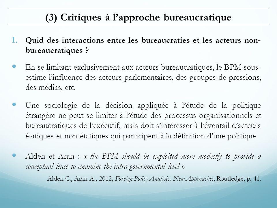 1. Quid des interactions entre les bureaucraties et les acteurs non- bureaucratiques ?  En se limitant exclusivement aux acteurs bureaucratiques, le