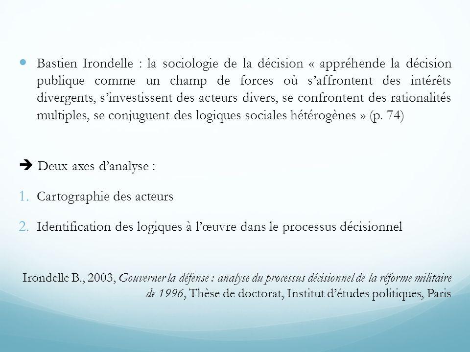  Bastien Irondelle : la sociologie de la décision « appréhende la décision publique comme un champ de forces où s'affrontent des intérêts divergents,