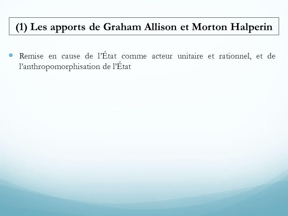  Remise en cause de l'État comme acteur unitaire et rationnel, et de l'anthropomorphisation de l'État (1) Les apports de Graham Allison et Morton Hal