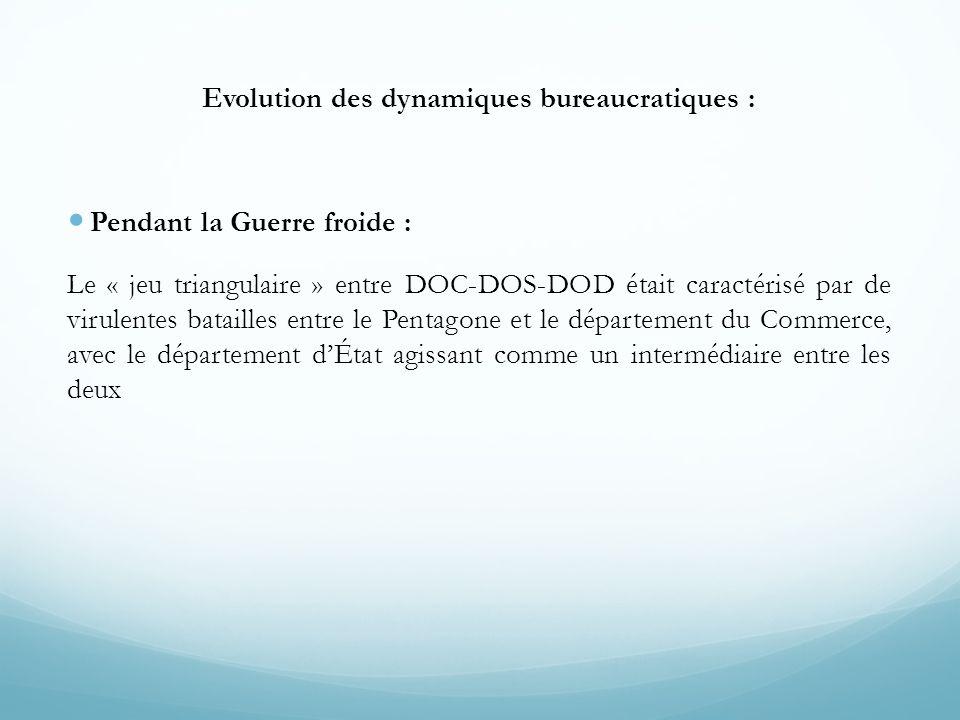 Evolution des dynamiques bureaucratiques :  Pendant la Guerre froide : Le « jeu triangulaire » entre DOC-DOS-DOD était caractérisé par de virulentes