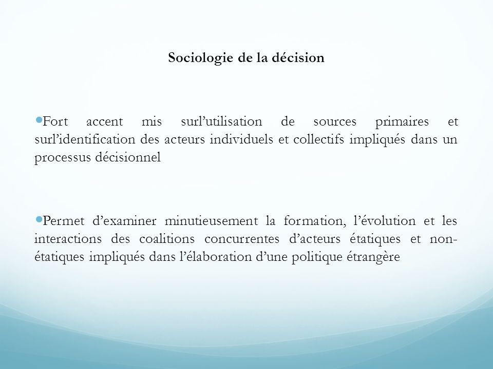 Sociologie de la décision  Fort accent mis sur  l'utilisation de sources primaires et sur  l'identification des acteurs individuels et collectifs i