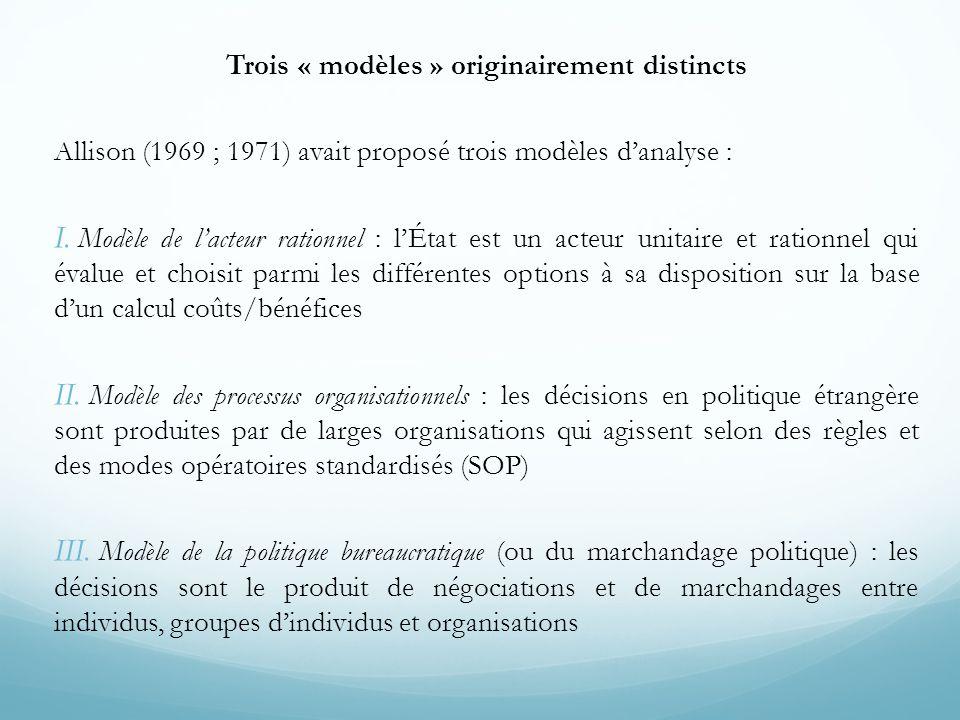 Trois « modèles » originairement distincts Allison (1969 ; 1971) avait proposé trois modèles d'analyse : I. Modèle de l'acteur rationnel : l'État est