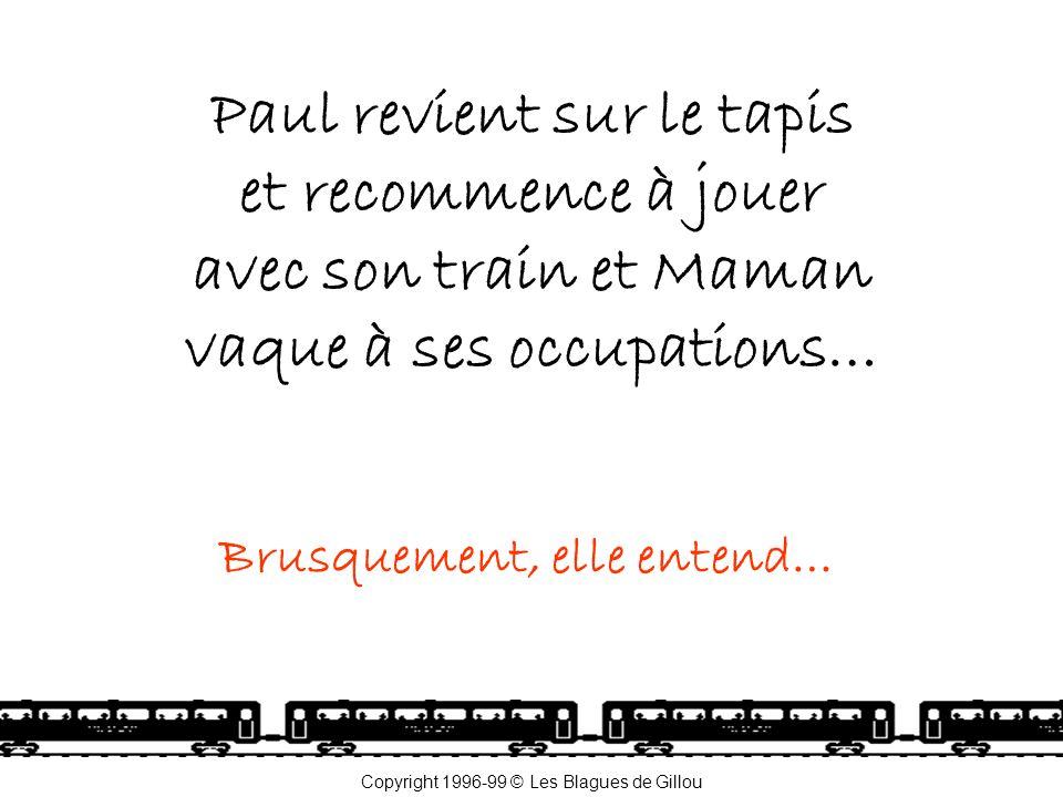 Paul revient sur le tapis et recommence à jouer avec son train et Maman vaque à ses occupations… Brusquement, elle entend… Copyright 1996-99 © Les Bla