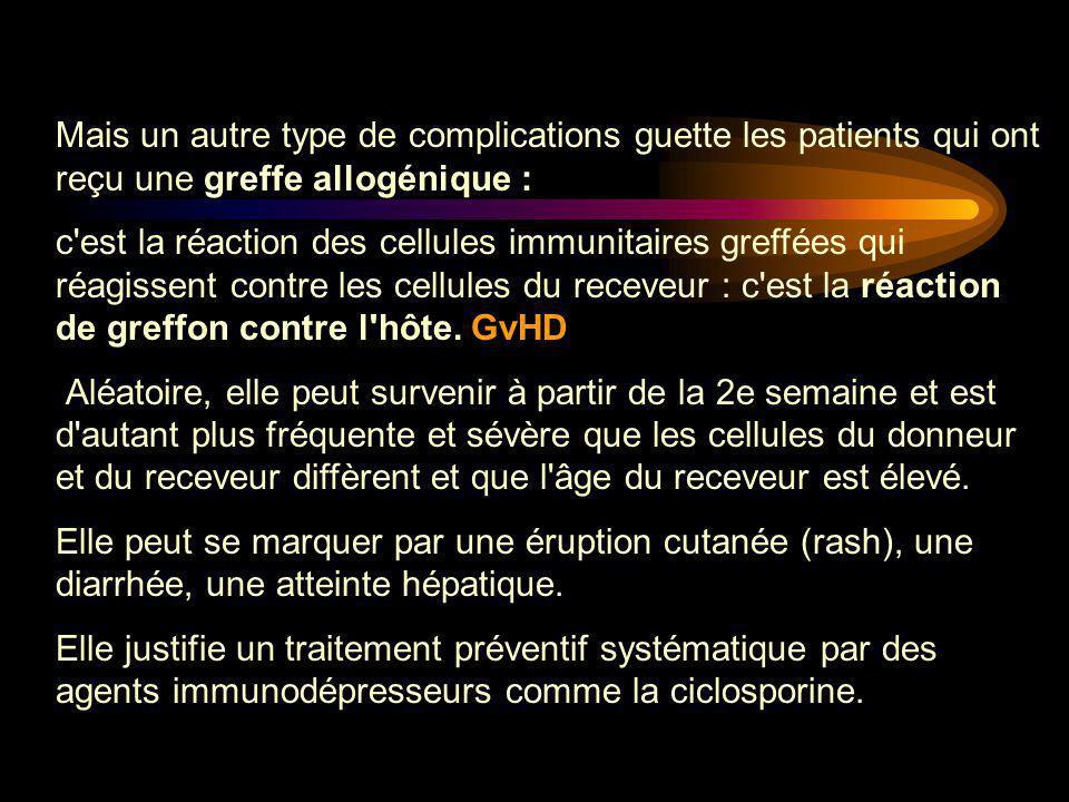Mais un autre type de complications guette les patients qui ont reçu une greffe allogénique : c'est la réaction des cellules immunitaires greffées qui