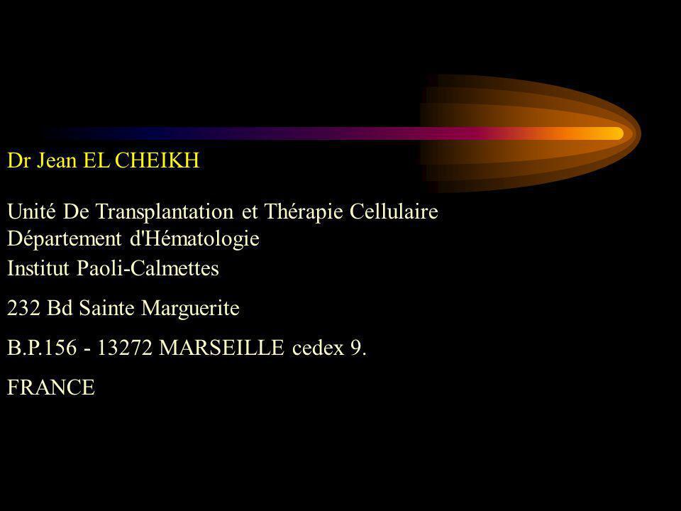 Dr Jean EL CHEIKH Unité De Transplantation et Thérapie Cellulaire Département d'Hématologie Institut Paoli-Calmettes 232 Bd Sainte Marguerite B.P.156