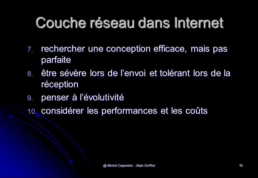 @ Michel Carpentier - Alain Gofflot10 Couche réseau dans Internet 7. rechercher une conception efficace, mais pas parfaite 8. être sévère lors de l'en