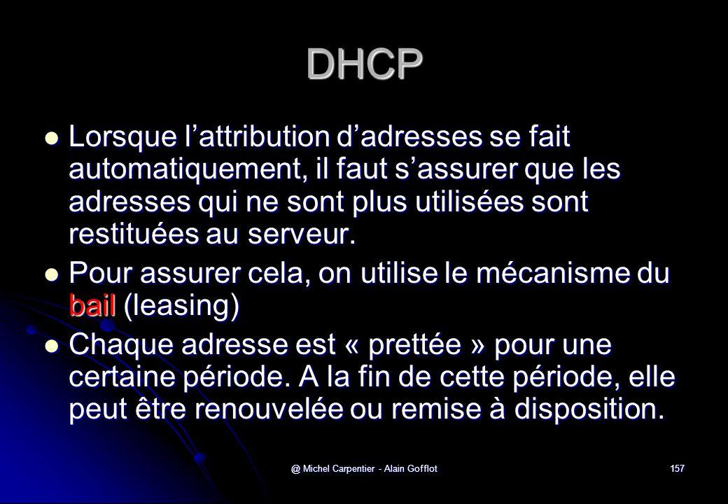 @ Michel Carpentier - Alain Gofflot157 DHCP  Lorsque l'attribution d'adresses se fait automatiquement, il faut s'assurer que les adresses qui ne sont