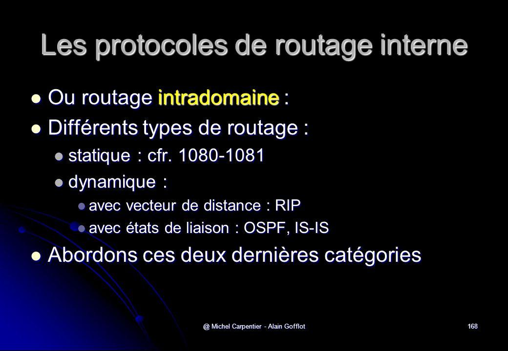 @ Michel Carpentier - Alain Gofflot168 Les protocoles de routage interne  Ou routage intradomaine :  Différents types de routage :  statique : cfr.