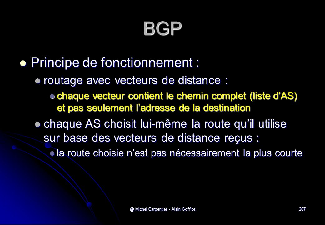 @ Michel Carpentier - Alain Gofflot267 BGP  Principe de fonctionnement :  routage avec vecteurs de distance :  chaque vecteur contient le chemin co