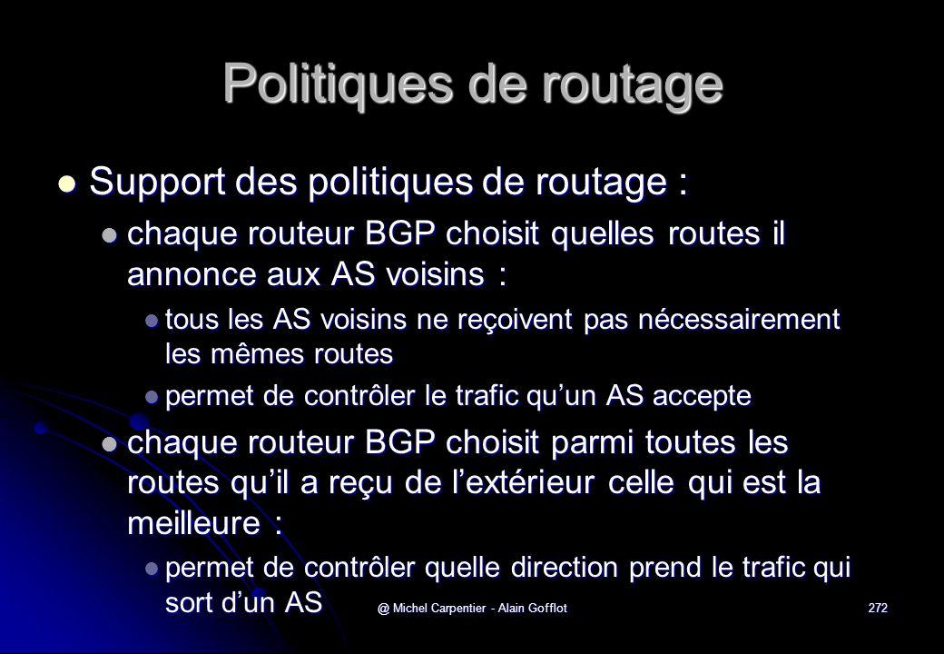 @ Michel Carpentier - Alain Gofflot272 Politiques de routage  Support des politiques de routage :  chaque routeur BGP choisit quelles routes il anno