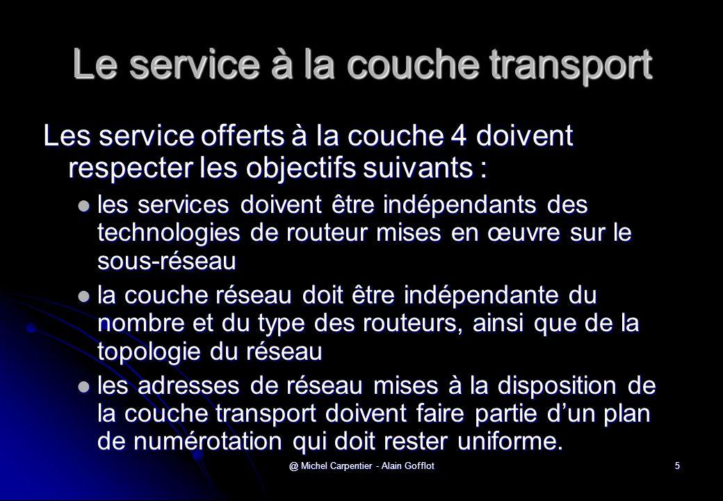@ Michel Carpentier - Alain Gofflot5 Le service à la couche transport Les service offerts à la couche 4 doivent respecter les objectifs suivants :  l