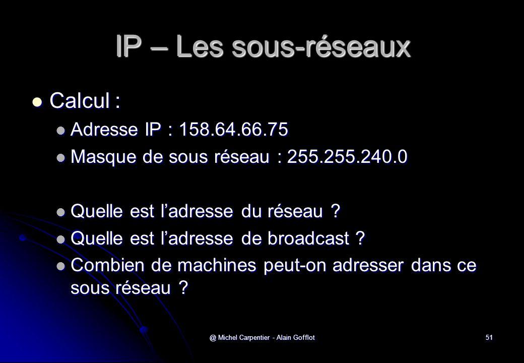 @ Michel Carpentier - Alain Gofflot51 IP – Les sous-réseaux  Calcul :  Adresse IP : 158.64.66.75  Masque de sous réseau : 255.255.240.0  Quelle es