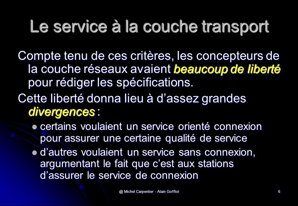 @ Michel Carpentier - Alain Gofflot6 Le service à la couche transport Compte tenu de ces critères, les concepteurs de la couche réseaux avaient beauco