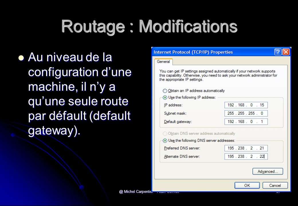@ Michel Carpentier - Alain Gofflot87 Routage : Modifications  Au niveau de la configuration d'une machine, il n'y a qu'une seule route par défault (default gateway).
