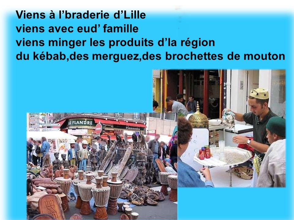Viens à l'braderie d'Lille viens avec eud' famille viens minger les produits d'la région du kébab,des merguez,des brochettes de mouton