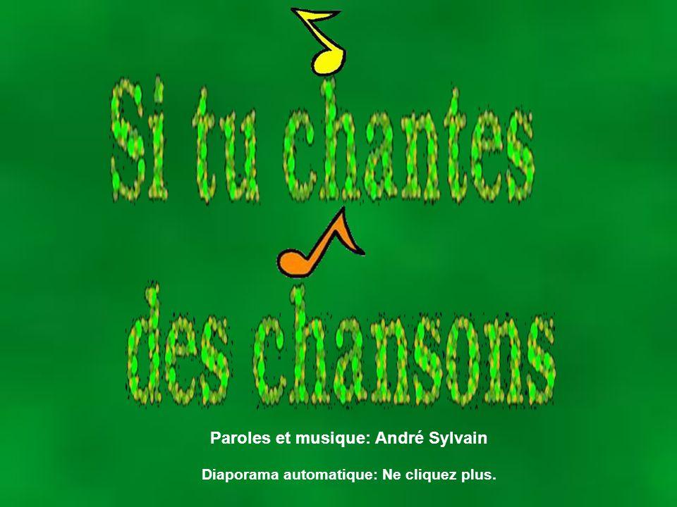 Paroles et musique: André Sylvain Diaporama automatique: Ne cliquez plus.