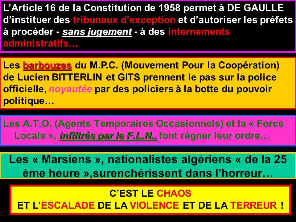Les « Marsiens », nationalistes algériens « de la 25 ème heure »,surenchérissent dans l'horreur… infiltrés par le F.L.N., Les A.T.O.