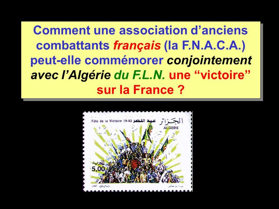 Comment une association d'anciens combattants français (la F.N.A.C.A.) peut-elle commémorer conjointement avec l'Algérie du F.L.N.