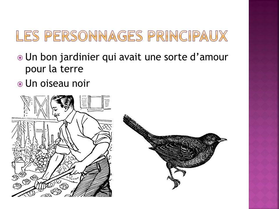  Un bon jardinier qui avait une sorte d'amour pour la terre  Un oiseau noir