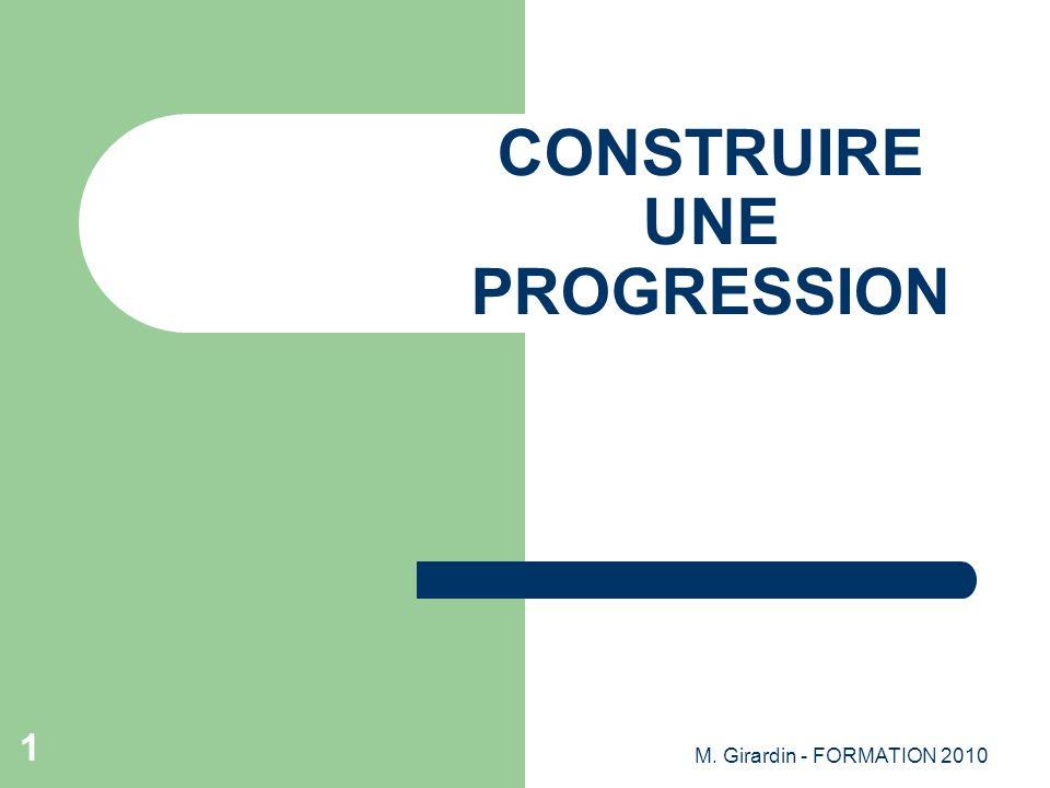 M. Girardin - FORMATION 2010 1 CONSTRUIRE UNE PROGRESSION