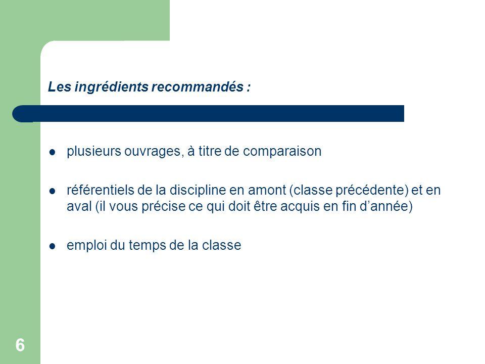 6 Les ingrédients recommandés :  plusieurs ouvrages, à titre de comparaison  référentiels de la discipline en amont (classe précédente) et en aval (