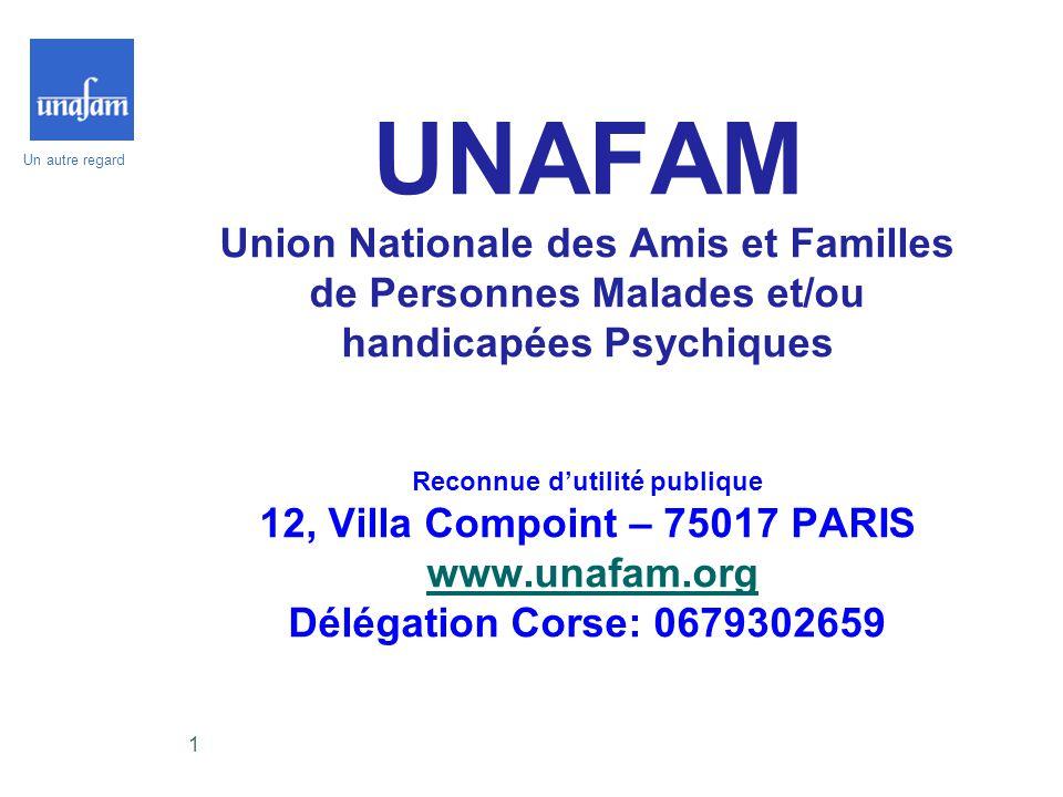Un autre regard 1 UNAFAM Union Nationale des Amis et Familles de Personnes Malades et/ou handicapées Psychiques Reconnue d'utilité publique 12, Villa